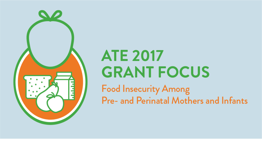 ATE 2017 Grant Focus: Food Insecurity Among Pre- and Perinatal Mothers and Infants
